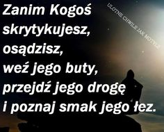 Zanim kogoś skrytykujesz Key Quotes, Life Quotes, More Words, Motto, Man Humor, Motivation Inspiration, Life Lessons, Texts, Psychology