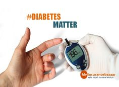 #Diabetes Matter : What you should at look while a buying #healthinsurance plans if one is already a diabetic or the chances of getting one is high?