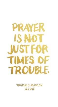 Prayer quotes: Prayer is not just for times of trouble. —Thomas S. Gospel Quotes, Mormon Quotes, Lds Quotes, Prayer Quotes, Religious Quotes, Great Quotes, Inspirational Quotes, Lds Missionary Quotes, Motivational