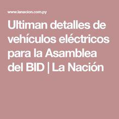 Ultiman detalles de vehículos eléctricos para la Asamblea del BID | La Nación