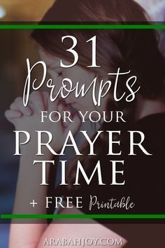 31 prompts for your prayer time - use the free printable to keep the prompts readily available to you.