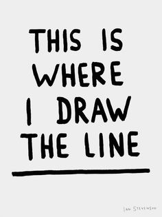 This is where I draw the line (drawing the line is important!)