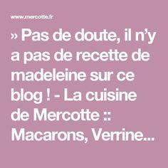 » Pas de doute, il n'y a pas de recette de madeleine sur ce blog ! - La cuisine de Mercotte :: Macarons, Verrines, … et chocolat
