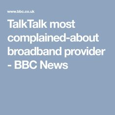 TalkTalk most complained-about broadband provider - BBC News