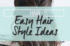 Easy Hair Style Ideas - Updos, braids, buns and more