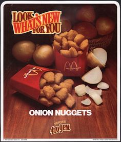Year it was introduced: Mid-'70s (in select test markets)  What was it: Chopped onions shaped into small solid pieces, dipped in batter and deep-fried. Apparently, before stumbling onto the idea of making chicken nuggets, they thought onions would make better nuggets.