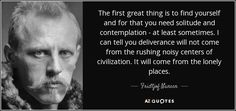 "Discover Fridtjof Nansen famous and rare quotes. Share Fridtjof Nansen quotations about struggle and skiing. ""The first great thing is to find yourself..."""