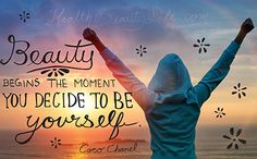 """""""Beauty Begins the Moment you Decide to be Yourself"""" ~ Coco Chanel #WiseWords"""