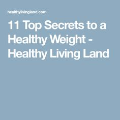 11 Top Secrets to a Healthy Weight - Healthy Living Land