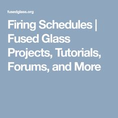 Firing Schedules | Fused Glass Projects, Tutorials, Forums, and More