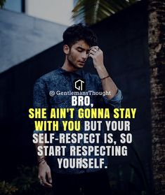 SHE AIN'T GONNA STAY WITH YOU BUT YOUR SELF-RESPECT IS, SO START RESPECTING YOURSELF. #breakup #love #couple #feelings #emotions #happiness #life #hurt #relationship #relationshipgoals #couple #lovequotes #romance #romantic #boyfriend #girlfriend #hurt #loneliness #pain #emotions #bf #gf #goals #love #loveforever #lovestory #soulmate #soulmates #quotesaboutlife #hurt #onesidedlove #us #ex #money #golddigger #Gentlemansthought