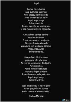 Angel  Porque Deus dá asas  para quem não sabe voar Você chegou na minha vida  como um raio sol de verão  Angel, Angel, Angel  Brilhante estrela  Cruzou meu céu por um instante e pela manhã sumiu no horizonte.   Construímos sonhos de viver  a eternidade juntos  Construímos nossa casa juntos Mas paredes não são nada quando se tem solidão no coração  Angel, Angel, Angel  Brilhante estrela...