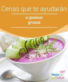 Cenas que te ayudarán a quemar grasas La clave está en la cena. Son muchos los nutricionistas que enfatizan la importancia de la cena para llevar una dieta equilibrada y no subir de peso.