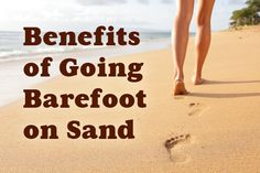 8 Benefits of Walking and Running Barefoot on Sand