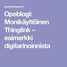 Opeblogi: Monikäyttöinen Thinglink – esimerkki digitarinoinnista