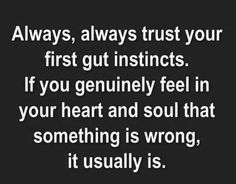 Always trust your gut instinct - Love of Life Quotes Life Quotes Love, Great Quotes, Quotes To Live By, Me Quotes, Inspirational Quotes, Trust No One Quotes, Jokes Quotes, Famous Quotes, Motivational Quotes