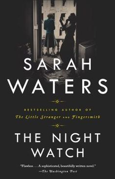 The Night Watch by Sarah Waters set in the 1940's love lust and adventure during a historic event for 4 women