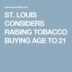 ST. LOUIS CONSIDERS RAISING TOBACCO BUYING AGE TO 21