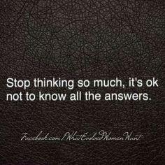 Stop met zoveel nadenken, je hoeft niet overal een antwoord op te hebben