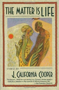 The Matter Is Life by J. California Cooper, http://www.amazon.com/dp/038541174X/ref=cm_sw_r_pi_dp_A5WSpb0WT6YTS