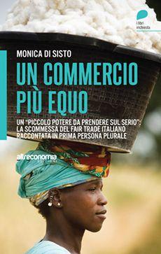 """""""Un commercio più equo"""" è il volume di Monica di Sisto, giornalista esperta di economia solidale e cooperazione, che racconta passato, presente e futuro del #fairtrade italiano ed internazionale, intervistando chi il #commercio equo lo ha immaginato, voluto e realizzato.  #CommercioEquo su @marraiafura"""