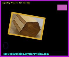 Carpentry Projects For The Home 083441 - Woodworking Plans and Projects!