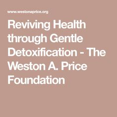 Reviving Health through Gentle Detoxification - The Weston A. Price Foundation