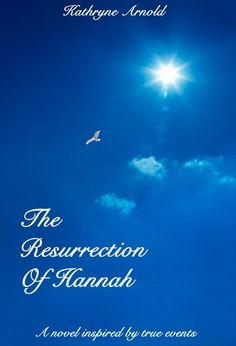 Review with Giveaway: The Resurrection of Hannah by Kathryne Arnold