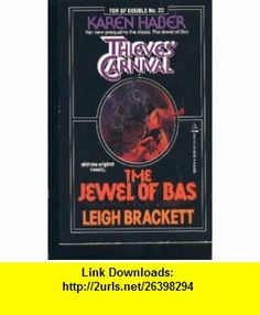 Thieves Carnival/the Jewel of Bas (Science Fiction Double) (9780812502725) Karen Haber, Leigh Brackett , ISBN-10: 0812502728  , ISBN-13: 978-0812502725 ,  , tutorials , pdf , ebook , torrent , downloads , rapidshare , filesonic , hotfile , megaupload , fileserve