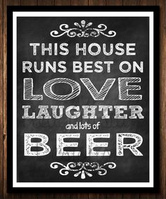 This house runs on love laughter, and lots of beer! {This would be awesome for the man cave bar! Beer Quotes, Funny Quotes, Drink Quotes, Food Quotes, Funny Memes, Just In Case, Just For You, My New Room, Craft Beer