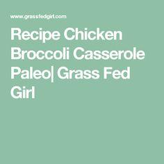 Recipe Chicken Broccoli Casserole Paleo  Grass Fed Girl