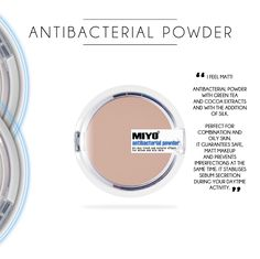 ANTIBACTERIAL POWDER  I feel matt! Antibacterial powder with green tea and cocoa extracts and with the addition of silk. Perfect for combination and oily skin. It guarantees safe, matt makeup and prevents imperfections at the same time. It stabilises sebum secretion during your daytime activity.