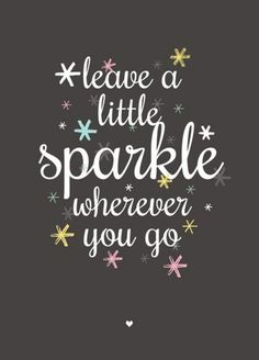 Kaart Leave a little sparkle wherever you go. Ansichtkaart met mooie tekst, leave a little sparkle wherever you go. Motivacional Quotes, Great Quotes, Words Quotes, Quotes To Live By, Inspirational Quotes, Sayings, The Words, No Ordinary Girl, Favorite Quotes