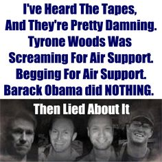 There Are Three Tapes The Obama Administration Is Holding Onto Including Audio Of Tyrone Woods Begging For Air Support.  America, this administration is lying and lawless!