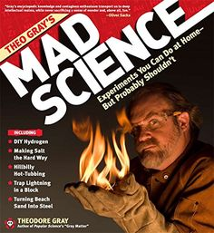 Theo Gray's Mad Science: Experiments You Can do At Home - But Probably Shouldn't: Amazon.co.uk: Theodore Gray: 9781579127916: Books