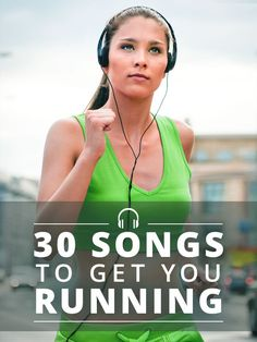 30 Songs to Get You Running! #runningmusic #runningplaylists