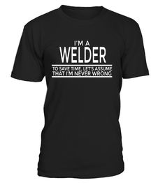 "# I'm A Welder To Save Time I'm Never Wrong T Shirt - Unisex .  Special Offer, not available in shops      Comes in a variety of styles and colours      Buy yours now before it is too late!      Secured payment via Visa / Mastercard / Amex / PayPal      How to place an order            Choose the model from the drop-down menu      Click on ""Buy it now""      Choose the size and the quantity      Add your delivery address and bank details      And that's it!      Tags: Our Garments Designs…"