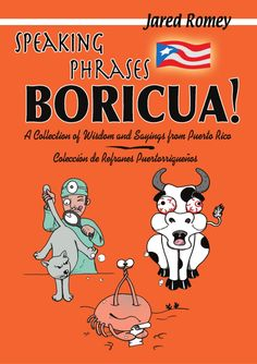 "#SLIDESHARE This is the ""Speaking Phrases Boricua: A Collection of Wisdom and Sayings from Puerto Rico"" book preview by Jared Romey: http://www.speakinglatino.com/speaking-phrases-boricua/"