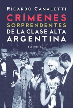 Buy Crímenes sorprendentes de la clase alta argentina by Ricardo Canaletti and Read this Book on Kobo's Free Apps. Discover Kobo's Vast Collection of Ebooks and Audiobooks Today - Over 4 Million Titles! Audiobooks, Ebooks, This Book, Reading, Movie Posters, Filofax, Jakarta, Free Apps, Collection