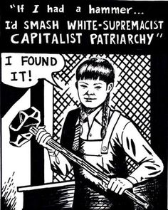 """If I had a hammer... I'd smash White-supremacist capitalist patriarchy."" #sociology #socialscience #feminism"