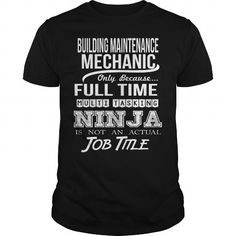 BUILDING MAINTENANCE MECHANIC Only Because Full Time Multi Tasking Ninja Is Not An Actual Job Title T-Shirts, Hoodies, Sweatshirts, Tee Shirts (22.99$ ==> Shopping Now!)