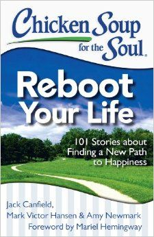 Chicken Soup for the Soul: Reboot Your Life: 101 Stories about Finding a New Path to Happiness: Jack Canfield, Mark Victor Hansen, Amy Newma...