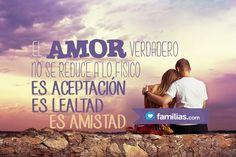 El amor verdadero es más que lo físico, es amistad, es lealtad http://familias.com/