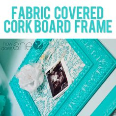 Fabric Covered Cork Board Frame Tutorial at www.howdoesshe.com