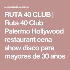RUTA 40 CLUB   Ruta 40 Club Palermo Hollywood restaurant cena show disco para mayores de 30 años