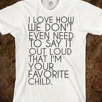Supermarket: I Love How We Have To Say Out Loud That I'm Your Favorite Child T-Shirt from Glamfoxx Shirts