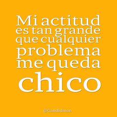"""""""Mi #Actitud es tan grande que cualquier #Problema me queda chico"""". #Citas…"""