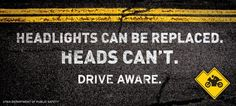 Share the road and drive aware. Your actions affect more lives than you realize.