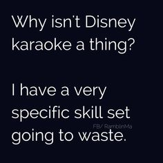 I may not sing well, but karaoke is all about singing bad together. Might as well be Disney songs.