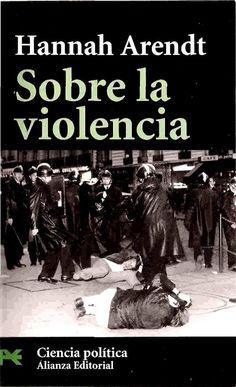 Hannah Arendt: Sobre la violencia  Link de descarga: https://mega.co.nz/#!lgghgIYC!yGUGGzzmrpRNeE-cohzHnVVSJrMPK9TB3_ODUK-JfcI